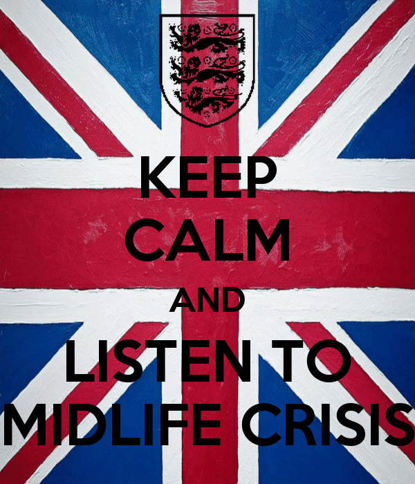 KEEP CALM AND LISTEN TO MIDLIFE CRISIS