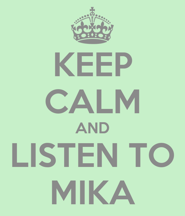 KEEP CALM AND LISTEN TO MIKA