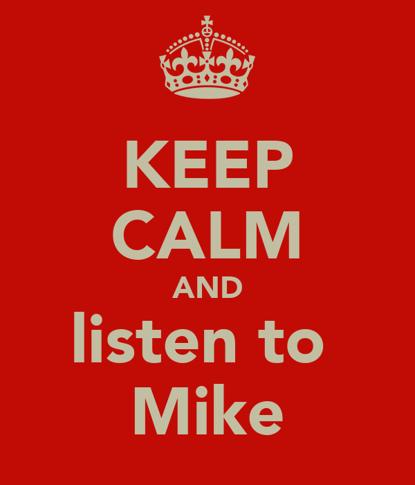 KEEP CALM AND listen to  Mike