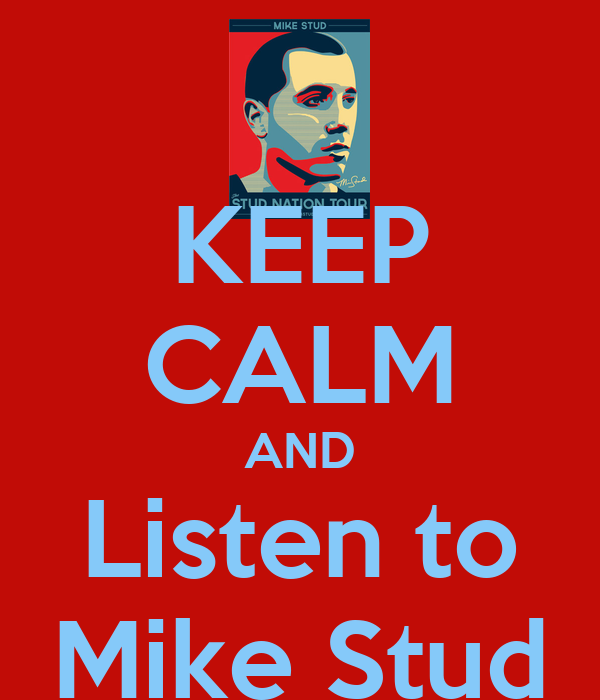 KEEP CALM AND Listen to Mike Stud