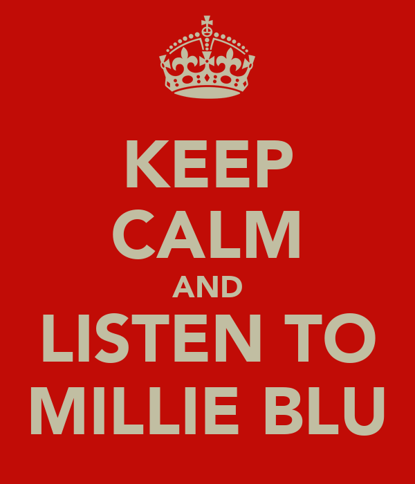 KEEP CALM AND LISTEN TO MILLIE BLU