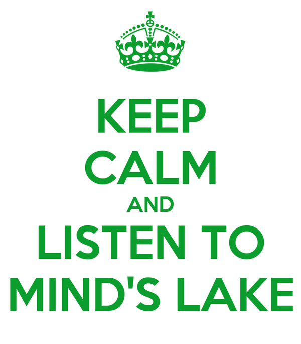 KEEP CALM AND LISTEN TO MIND'S LAKE