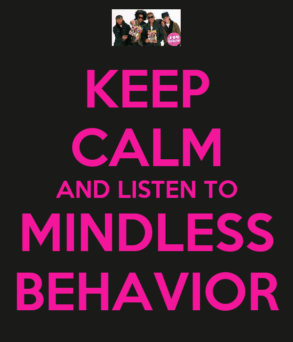 KEEP CALM AND LISTEN TO MINDLESS BEHAVIOR