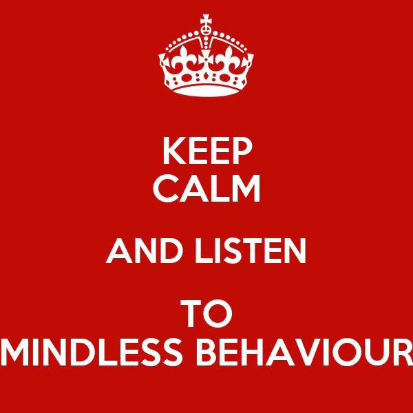 KEEP CALM AND LISTEN TO MINDLESS BEHAVIOUR