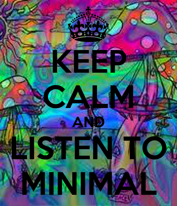 KEEP CALM AND LISTEN TO MINIMAL
