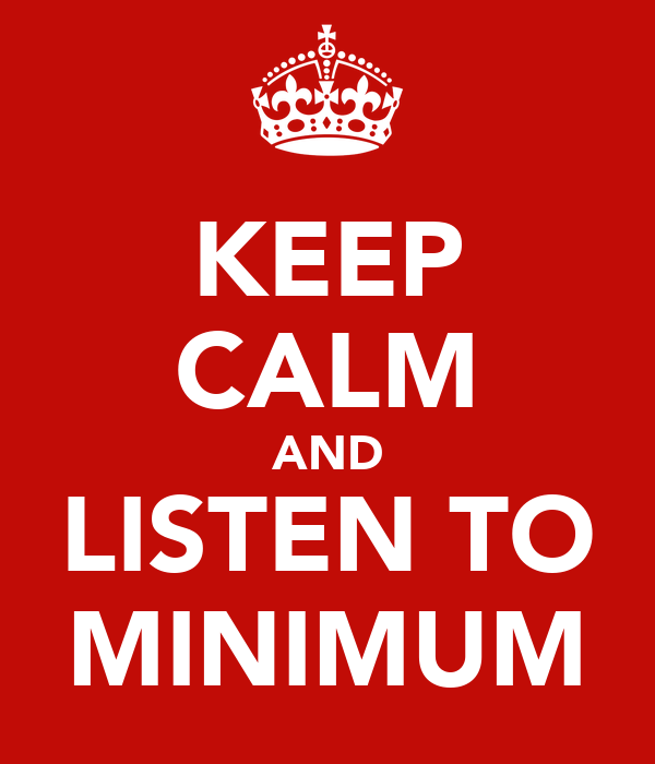KEEP CALM AND LISTEN TO MINIMUM