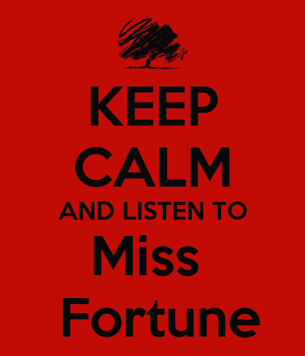 KEEP CALM AND LISTEN TO Miss   Fortune