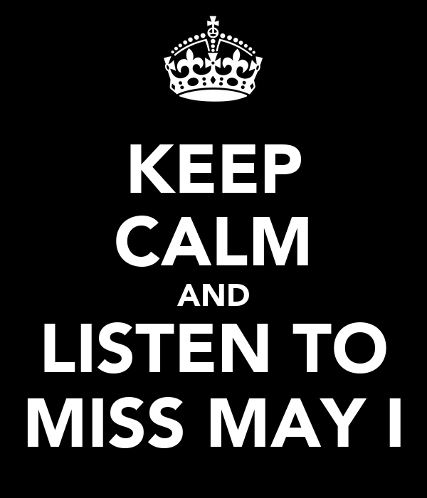 KEEP CALM AND LISTEN TO MISS MAY I