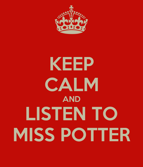 KEEP CALM AND LISTEN TO MISS POTTER
