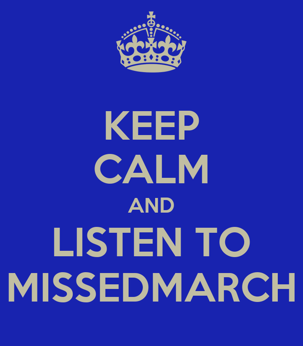 KEEP CALM AND LISTEN TO MISSEDMARCH