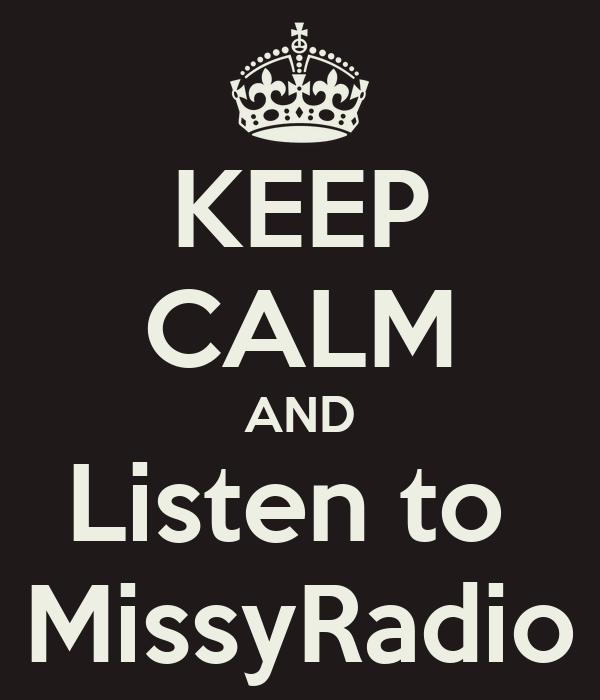 KEEP CALM AND Listen to  MissyRadio