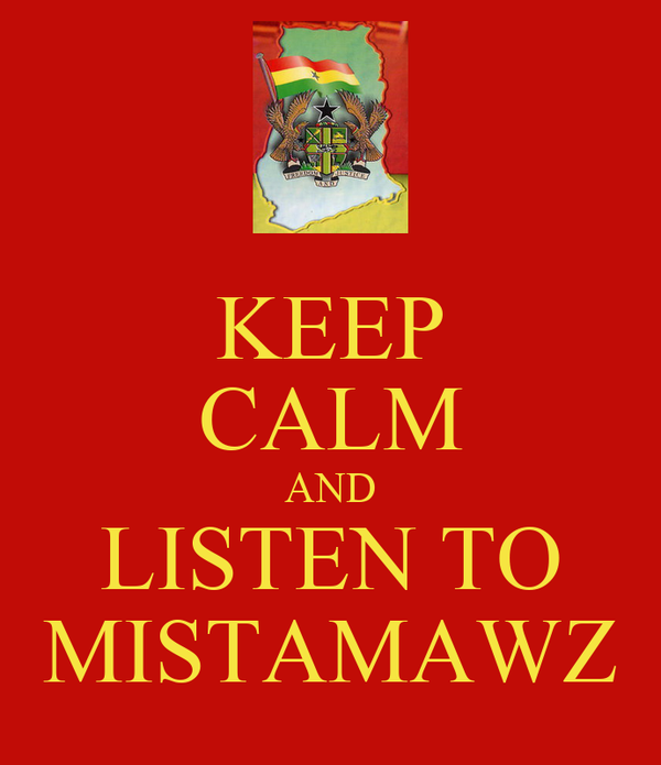 KEEP CALM AND LISTEN TO MISTAMAWZ