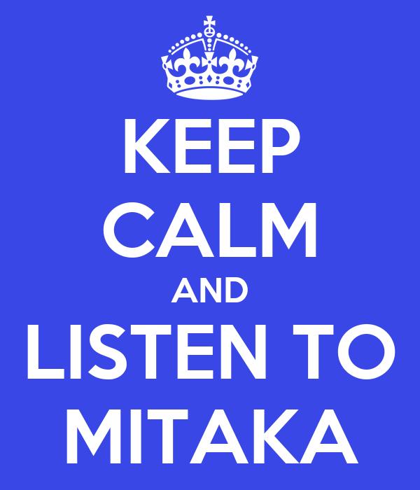 KEEP CALM AND LISTEN TO MITAKA