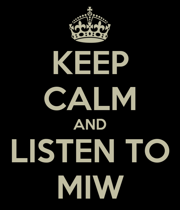 KEEP CALM AND LISTEN TO MIW