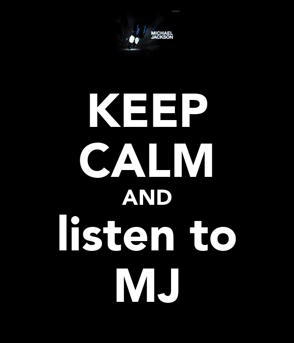 KEEP CALM AND listen to MJ