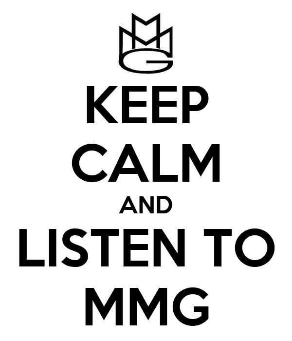 KEEP CALM AND LISTEN TO MMG