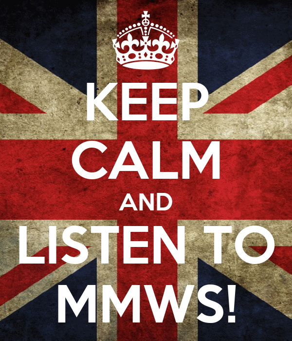 KEEP CALM AND LISTEN TO MMWS!
