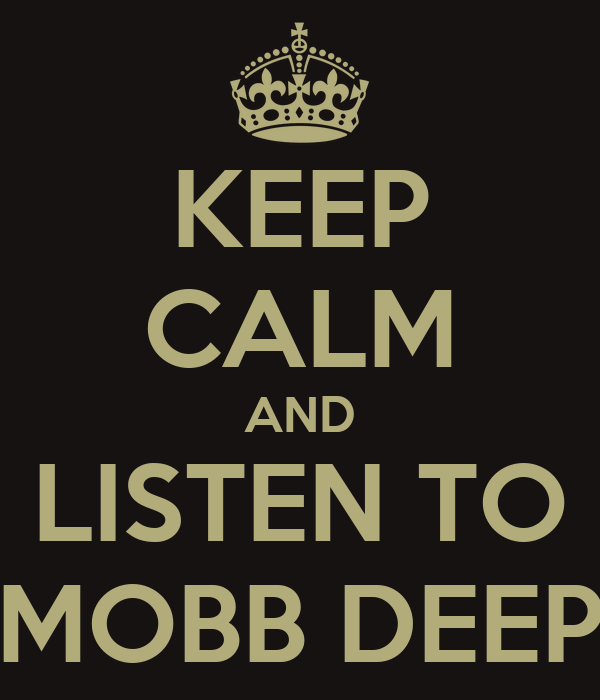 KEEP CALM AND LISTEN TO MOBB DEEP