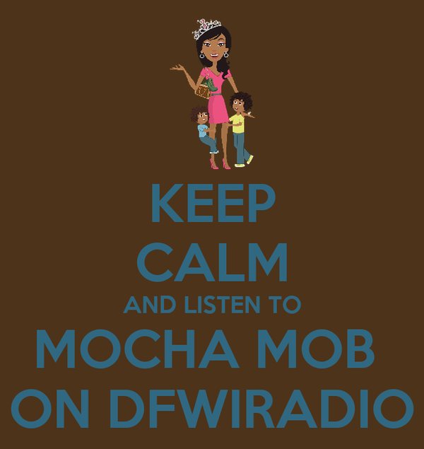 KEEP CALM AND LISTEN TO MOCHA MOB  ON DFWIRADIO
