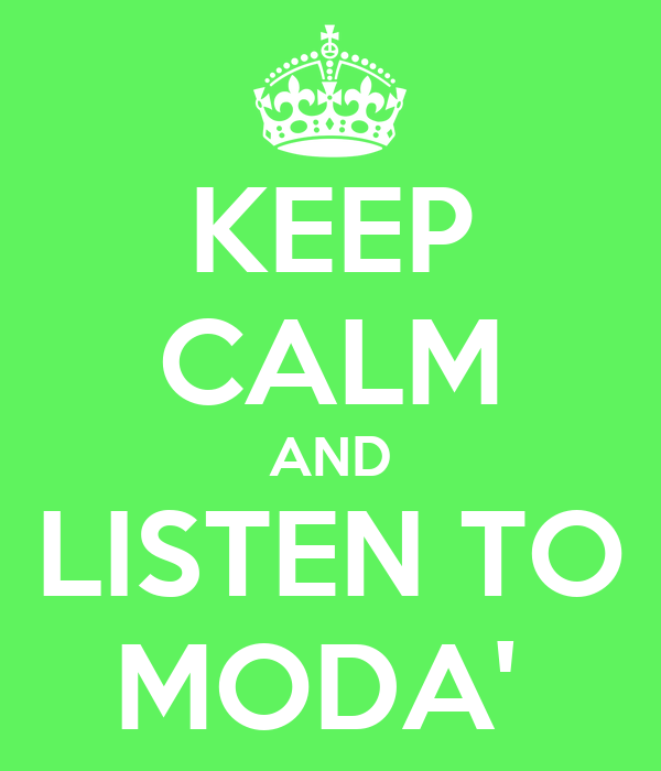 KEEP CALM AND LISTEN TO MODA'