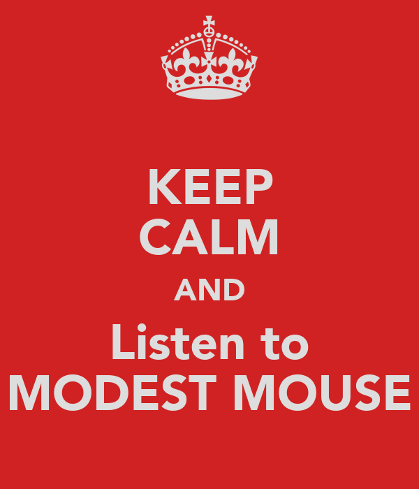 KEEP CALM AND Listen to MODEST MOUSE