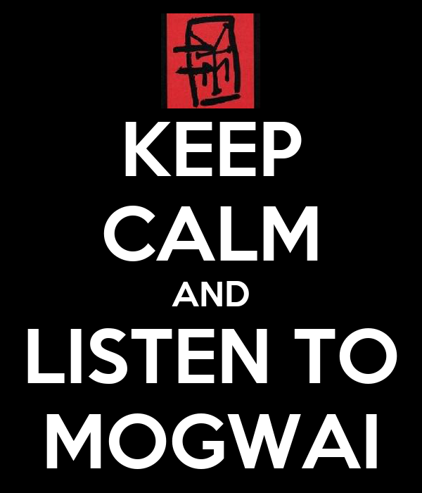 KEEP CALM AND LISTEN TO MOGWAI