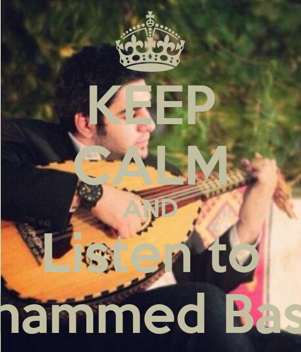 KEEP CALM AND Listen to Mohammed Bashar