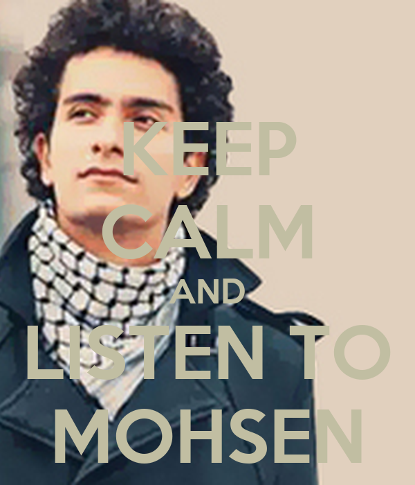 KEEP CALM AND LISTEN TO MOHSEN