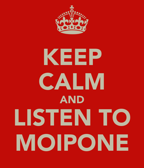 KEEP CALM AND LISTEN TO MOIPONE