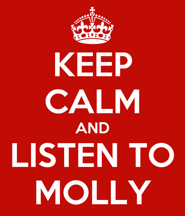 KEEP CALM AND LISTEN TO MOLLY