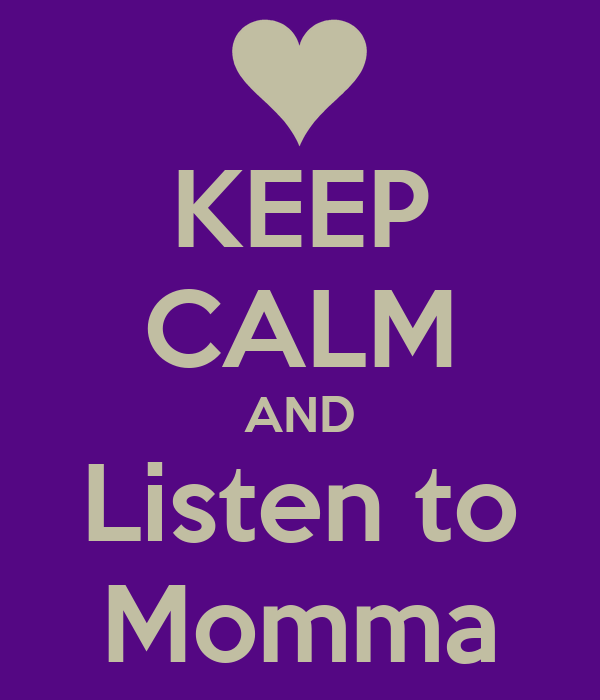 KEEP CALM AND Listen to Momma