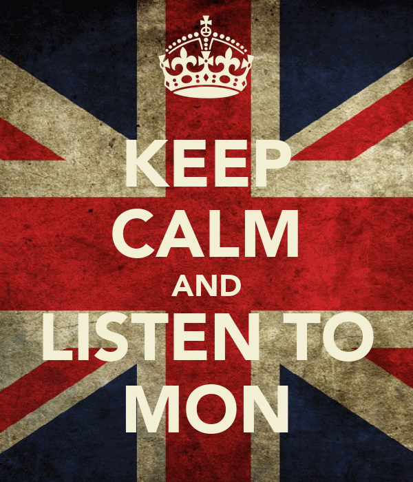KEEP CALM AND LISTEN TO MON