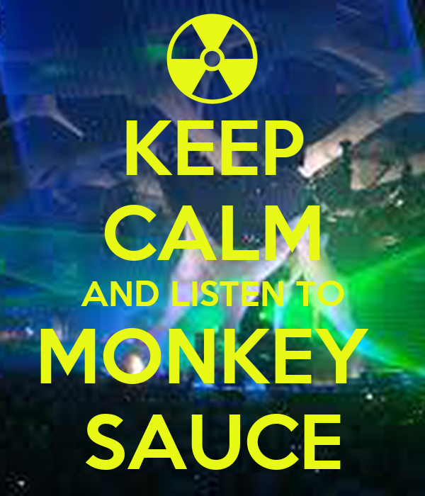 KEEP CALM AND LISTEN TO MONKEY  SAUCE