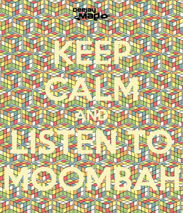 KEEP CALM AND LISTEN TO MOOMBAH