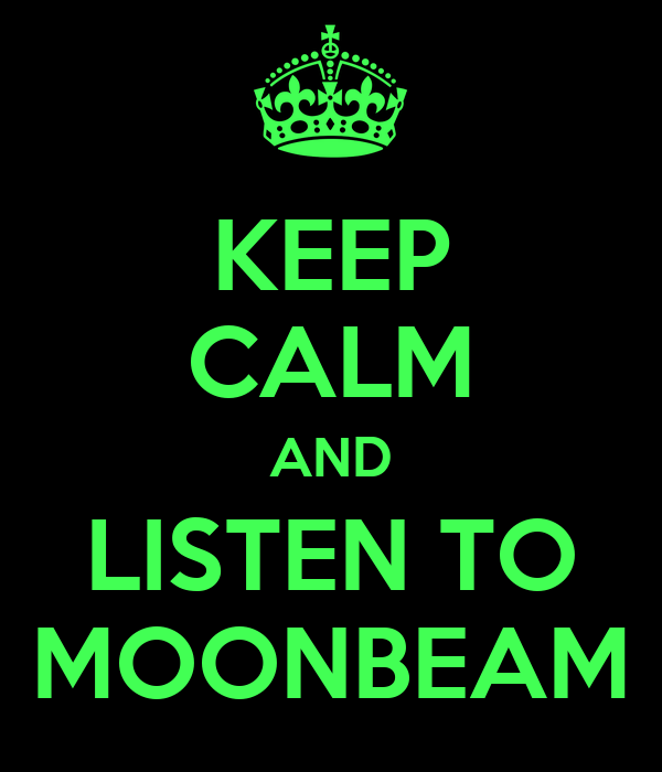 KEEP CALM AND LISTEN TO MOONBEAM