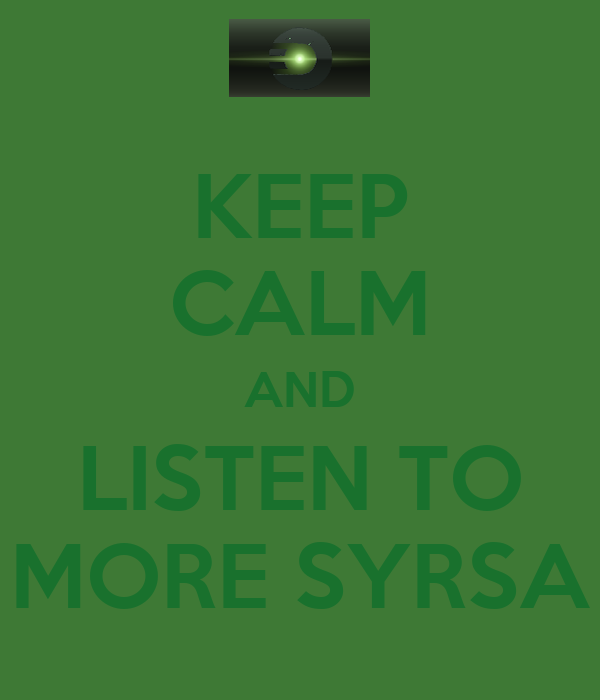 KEEP CALM AND LISTEN TO MORE SYRSA