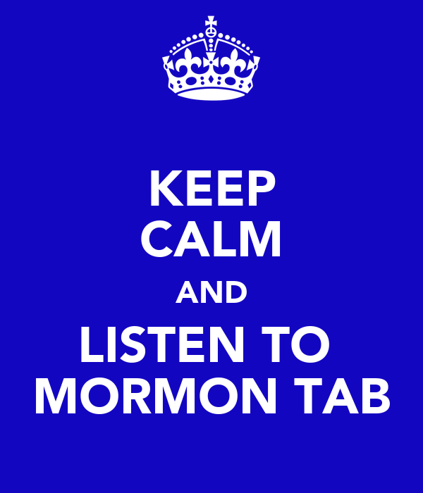 KEEP CALM AND LISTEN TO  MORMON TAB