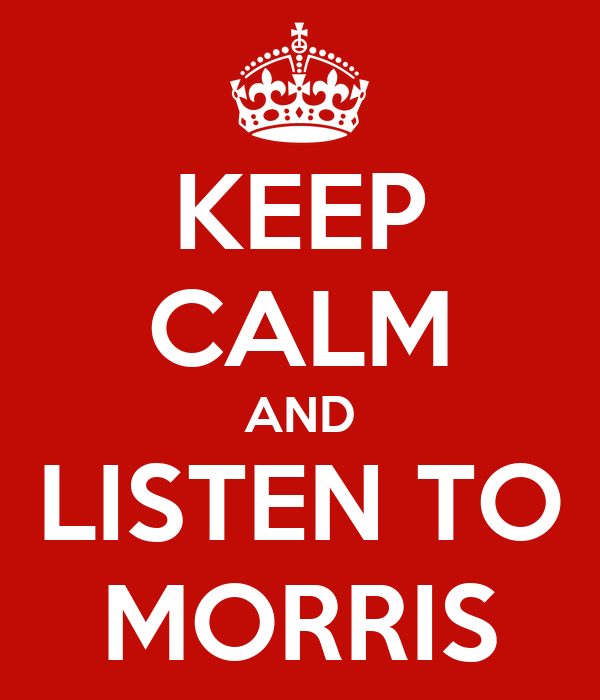 KEEP CALM AND LISTEN TO MORRIS