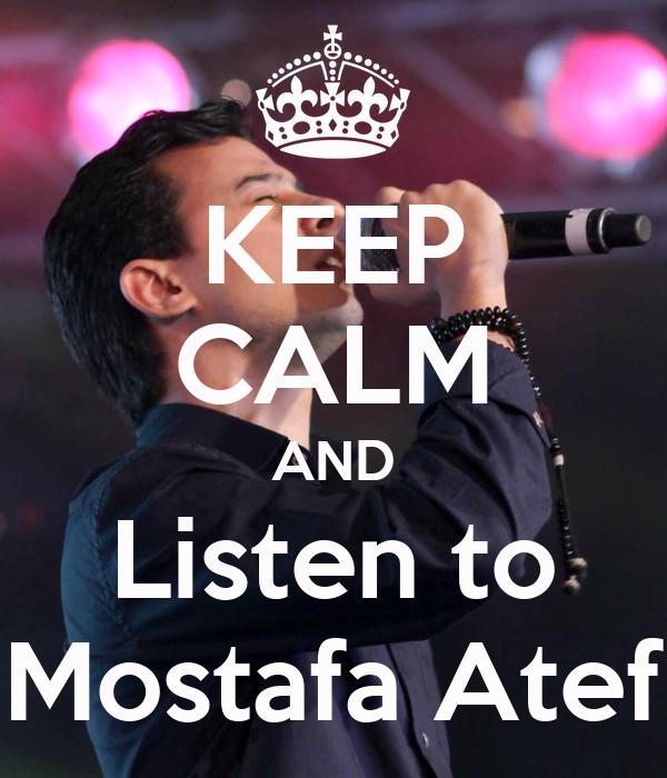 KEEP CALM AND Listen to Mostafa Atef