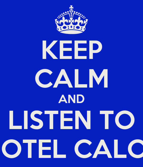 KEEP CALM AND LISTEN TO MOTEL CALOR
