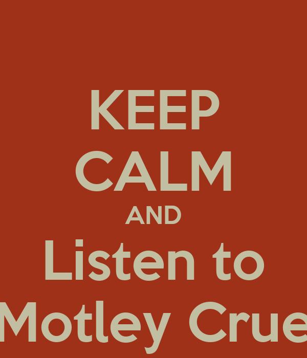 KEEP CALM AND Listen to Motley Crue