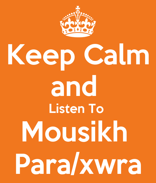 Keep Calm and  Listen To  Mousikh  Para/xwra
