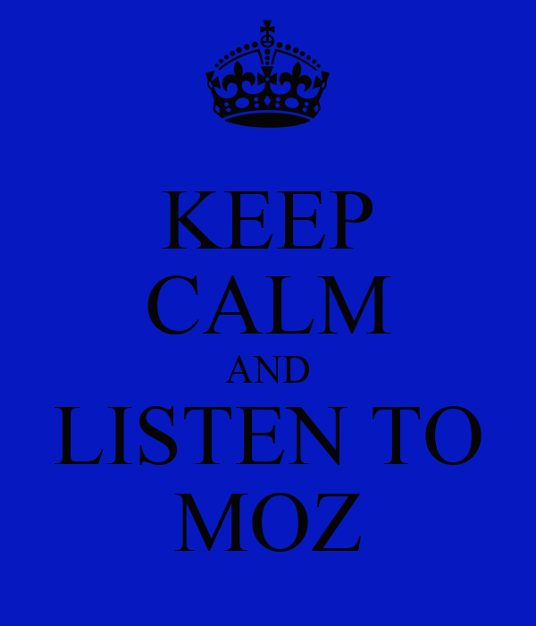 KEEP CALM AND LISTEN TO MOZ