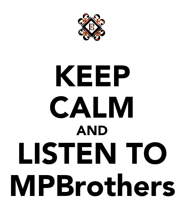 KEEP CALM AND LISTEN TO MPBrothers