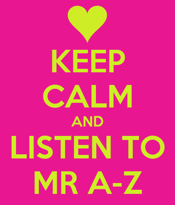 KEEP CALM AND LISTEN TO MR A-Z