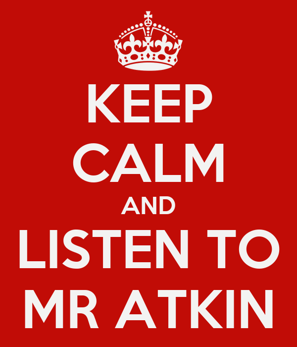 KEEP CALM AND LISTEN TO MR ATKIN