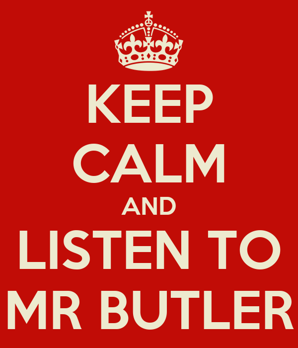 KEEP CALM AND LISTEN TO MR BUTLER