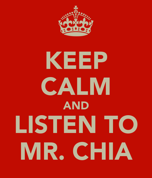 KEEP CALM AND LISTEN TO MR. CHIA