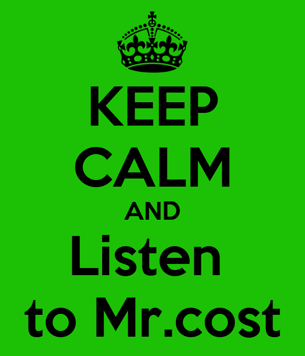 KEEP CALM AND Listen  to Mr.cost