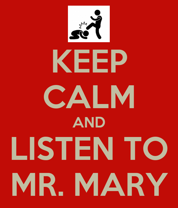 KEEP CALM AND LISTEN TO MR. MARY